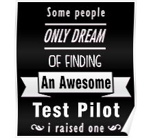 """Some People Only Dream of Finding An Awesome Test Pilot. I Raised One"" Collection #710223 Poster"