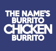 The name's Burrito, Chicken Burrito by onebaretree