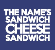 The name's Sandwich, Cheese Sandwich by onebaretree