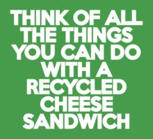 Think of all the things you can do with a recycled cheese sandwich by onebaretree