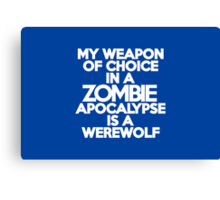My weapon of choice in a Zombie Apocalypse is a werewolf Canvas Print
