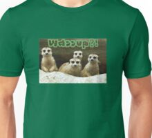Meerkats Wassup?! Unisex T-Shirt