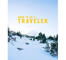 Born to Be A Travaler Photographic Print