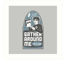 Gather Around Me Art Print