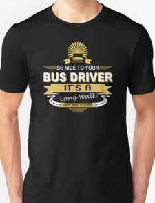 Be Nice To Your Bus Driver It's A Long Walk From Home To School - Funny Tshirts T-Shirt