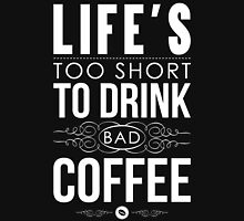 Life's too short to drink bad coffee Unisex T-Shirt