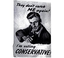 'They don't catch me again, I'm voting Conservative!' Old Poster T-shirt etc.... Photographic Print