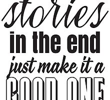 We are all stories in the end. Just make it a good one by nektarinchen