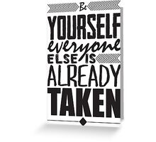 Be yourself. Everyone else is already taken Greeting Card