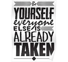 Be yourself. Everyone else is already taken Poster