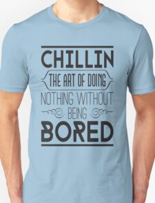 Chillin. The art of doing nothing without being bored T-Shirt