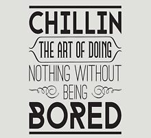 Chillin. The art of doing nothing without being bored Unisex T-Shirt