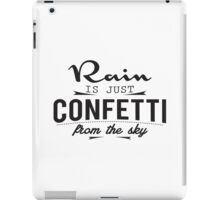 Rain is just cofetti from the sky iPad Case/Skin