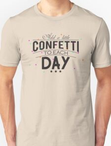 Add a little confetti to each day Unisex T-Shirt