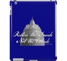 U.S. Capitol: Restore the Inside, Not the Outside iPad Case/Skin