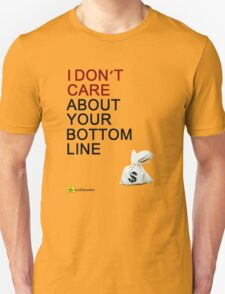 I Don't Care About Your Bottom Line T-Shirt