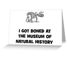 I Got Boned At the Museum of Natural History Greeting Card