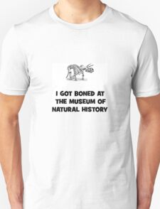 I Got Boned At the Museum of Natural History T-Shirt