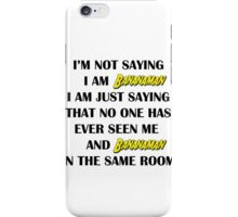 I'm not saying I am bananaman, I', just saying than no one has seen me and bananaman in the same room iPhone Case/Skin