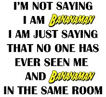 I'm not saying I am bananaman, I', just saying than no one has seen me and bananaman in the same room Photographic Print