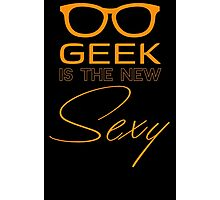 Geek Is The New Sexy T Shirt Photographic Print