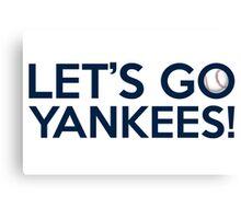 Let's Go Yankees! Canvas Print