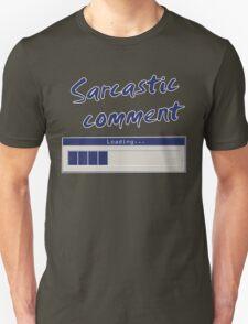 Sarcastic Comment Loading... T-Shirt