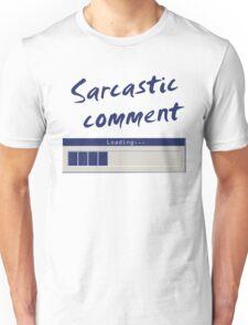 Sarcastic Comment Loading... Unisex T-Shirt