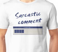 Sarcastic Comment Loading... Unisex T-Shirt