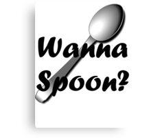 Wanna Spoon? Canvas Print