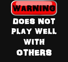 Warning Does Not Play Well With Others Unisex T-Shirt