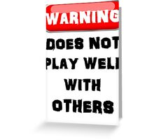 Warning Does Not Play Well With Others Greeting Card