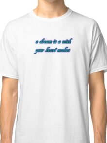 a dream is a wish your heart makes Classic T-Shirt