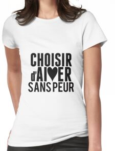 Choisir d'Aimer Sans Peur (Choose to Love without Fear) Womens Fitted T-Shirt