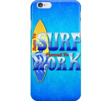 Born To Surf Forced To Work iPhone Case/Skin