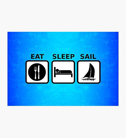 Eat Sleep Sail Photographic Print
