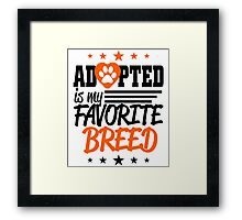 ADOPTED IS MY  FAVORITE BREED Framed Print