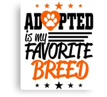 ADOPTED IS MY  FAVORITE BREED Canvas Print