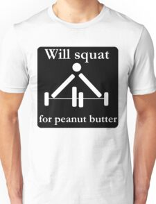 Will squat for peanut butter Unisex T-Shirt