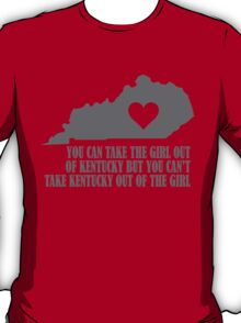 YOU CAN TAKE THE GIRL OUT OF KENTUCKY BUT YOU CAN'T TAKE KENTUCKY OUT OF THE GIRL T-Shirt