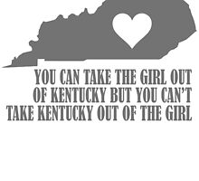 YOU CAN TAKE THE GIRL OUT OF KENTUCKY BUT YOU CAN'T TAKE KENTUCKY OUT OF THE GIRL by BADASSTEES