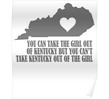 YOU CAN TAKE THE GIRL OUT OF KENTUCKY BUT YOU CAN'T TAKE KENTUCKY OUT OF THE GIRL Poster