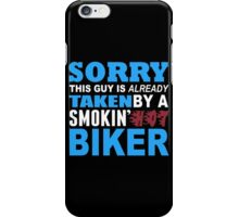 Sorry This Guy Is Already Taken By A Smokin Hot Biker - Funny Tshirts iPhone Case/Skin
