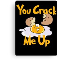 You Crack Me Up Canvas Print