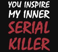 You Inspire My Inner Serial Killer by evahhamilton