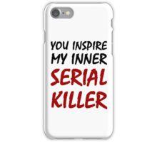 You Inspire My Inner Serial Killer iPhone Case/Skin