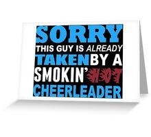 Sorry This Guy Is Already Taken By A Smokin Hot Cheerlender - Funny Tshirts Greeting Card