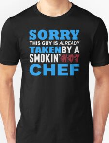 Sorry This Guy Is Already Taken By A Smokin Hot Chef - Funny Tshirts T-Shirt
