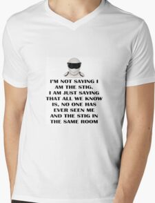 I'm not saying I am The Stig, I'm just saying that all we know is that no one has seen me and The Stig in the same room Mens V-Neck T-Shirt