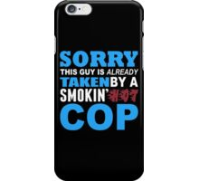 Sorry This Guy Is Already Taken By A Smokin Hot COP - Funny Tshirts iPhone Case/Skin